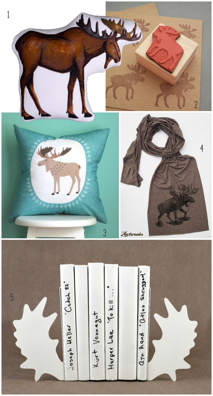 1.  moose pillow  by aly parrot  2.  moose stamp  by stamp couture 3.  pillow  by vie baby 4.  scarf  by zen threads 5.  moose horn bookends  by design atelier article