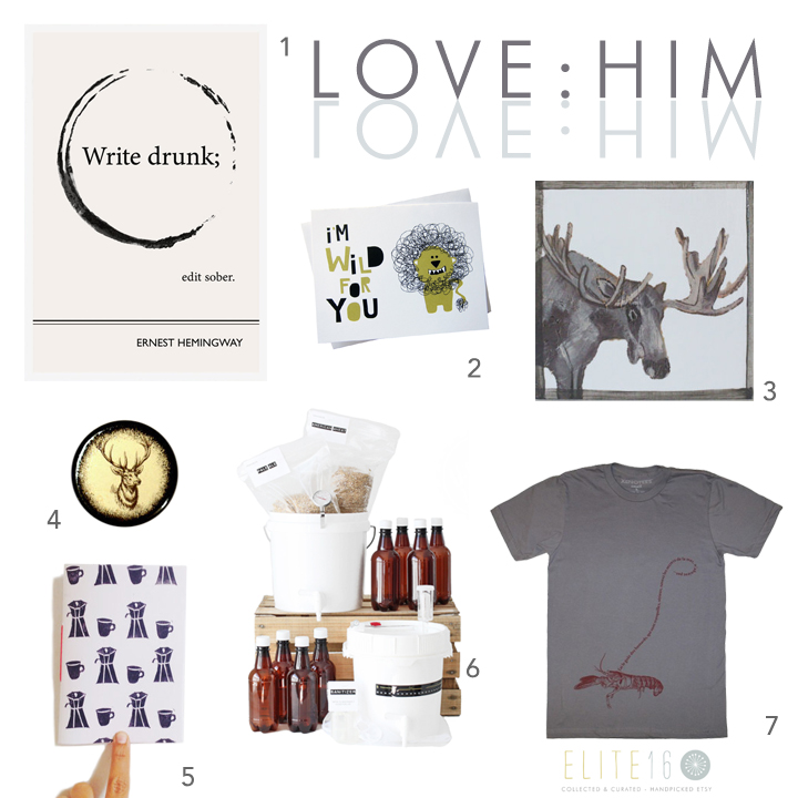 1.  Literary Quote Print  by obvious state  2.  Lion Valentine Card  by the beautiful project  3.  Moose Art Block  by red tile studio  4.  Wood Deer Box  by mmim  5.  Coffee Lover's Journal  by mi plus ed design  6.  U-Brew 1 Gallon Beer Kit  by urban brewery  7.  French Pet Lobster T-Shirt  by xenotees