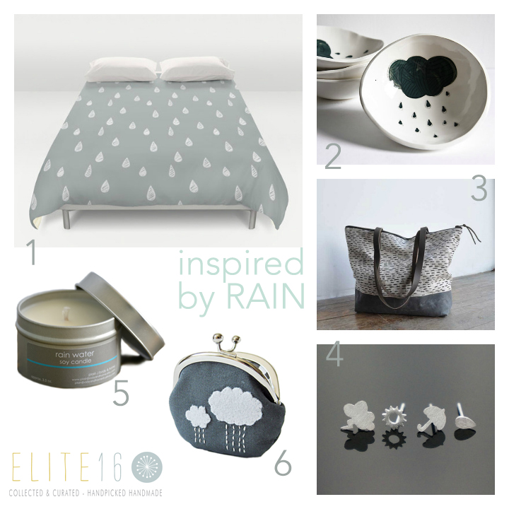 1.  RAINDROP DUVET COVER  by River Oak Studio  2.  RAIN CLOUD CERAMIC BOWLS  by karo art  3.  RAIN PRINT TOTE  by bookhou design  4.  WEATHER STUD EARRINGS  by artsiology jewels  5.  RAIN WATER SOY CANDLE  by plain j body and home  6.  RAIN CLOUDS COIN PURSE  by oktak