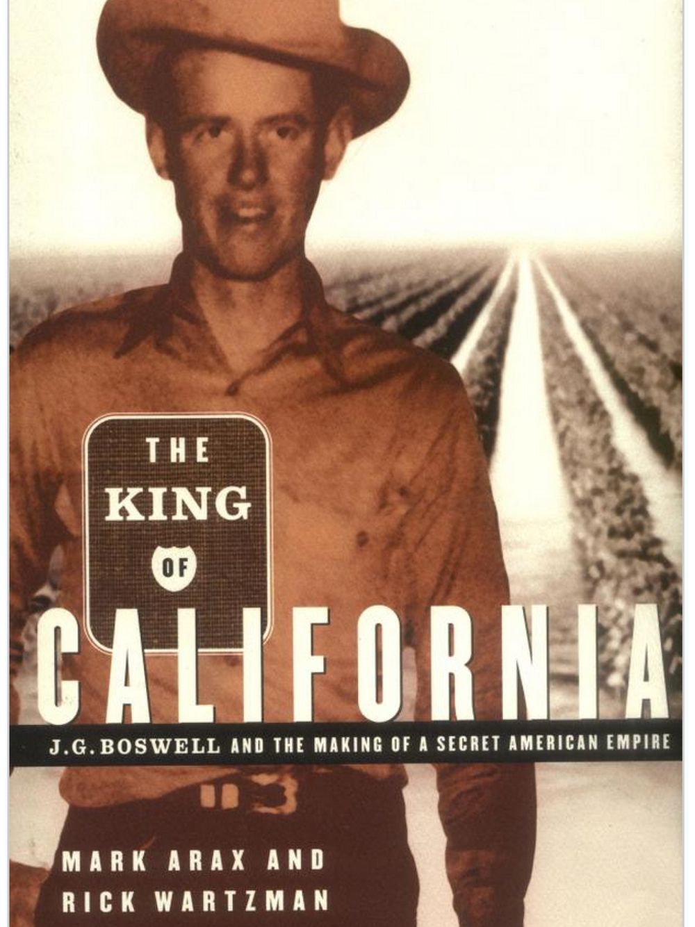 The King Of California: J.G. Boswell and The Making Of A Secret American Empire. Mark Arax & Rick Wartzman 2003