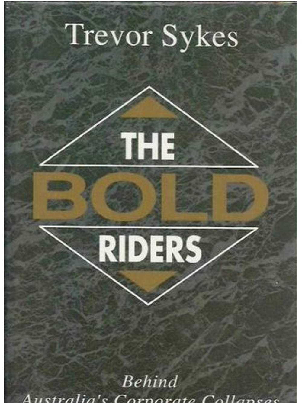 The Bold Riders: Behind Australia's Corporate Collapses. Trevor Sykes 1995