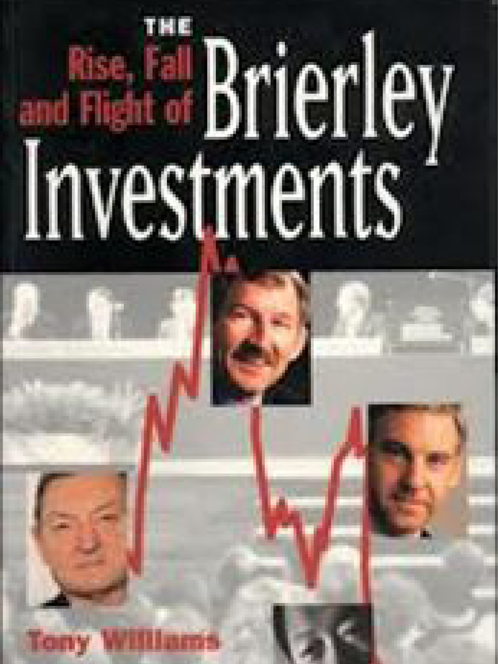 The Rise, Fall and Flight of Brierley Investments. Tony Williams 1999