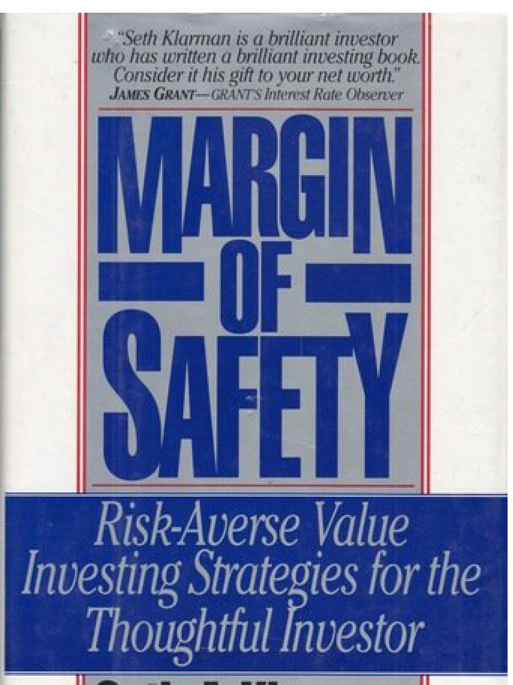 Margin of Safety: Risk-Averse Value Investing Strategies For The Thoughtful Investor. Seth A. Klarman 1991