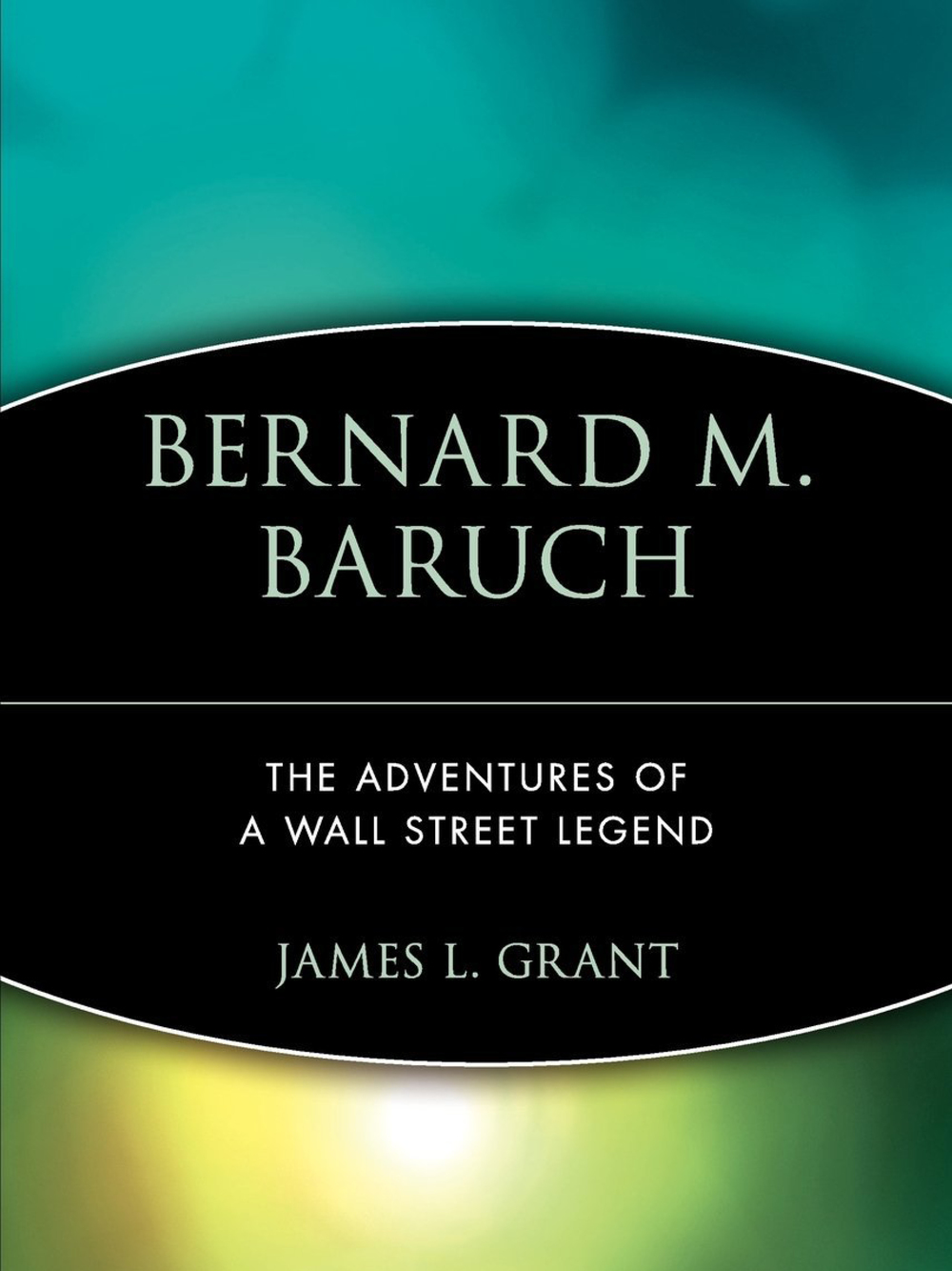 Bernard Baruch: The Adventures Of A Wall Street Legend. James Grant 1982