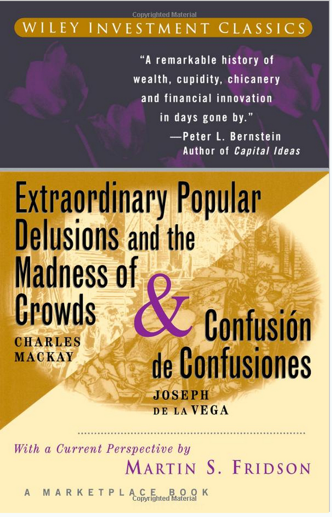Extraordinary Popular Delusions and the Madness of Crowds & Confusion de Confusiones. Charles Mackay & Joseph de la Vega 1841 & 1688