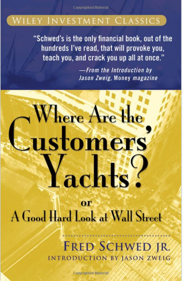 Where are the Customers' Yachts? Fred Schwed, Jr. 1940