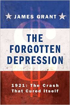 The Forgotten Depression 1921: The Crash That Cured Itself James Grant 2014
