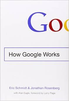 How Google Works Eric Schmidt & Jonathan Rosenberg 2014