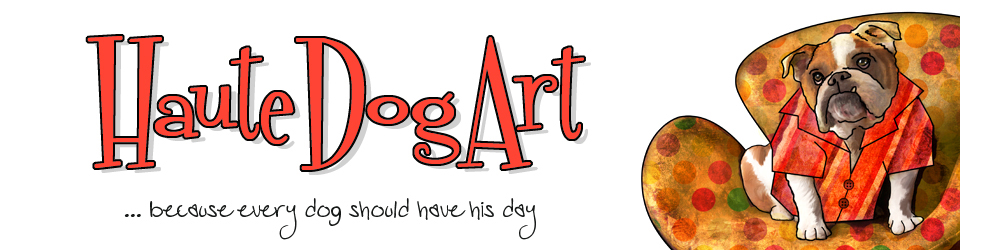 Haute Dog Art! Hottest dog art on the planet!
