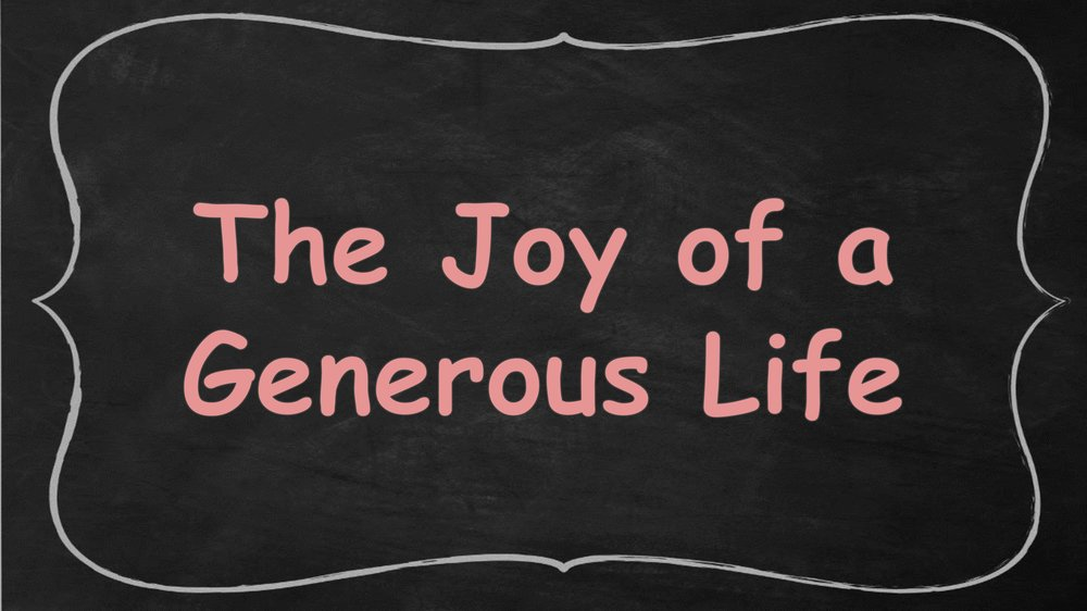 The Joy of a Gernerous Life -