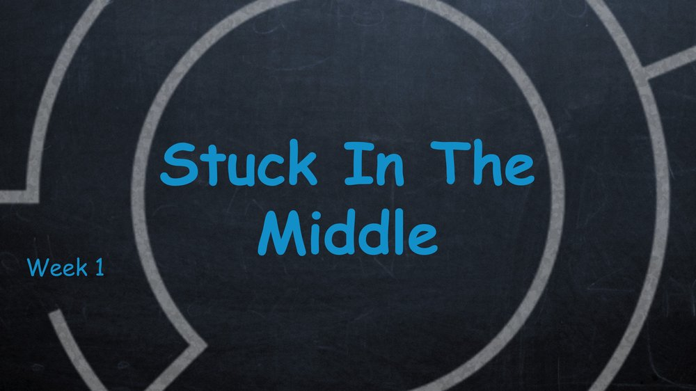 Stuck In the MIddle -