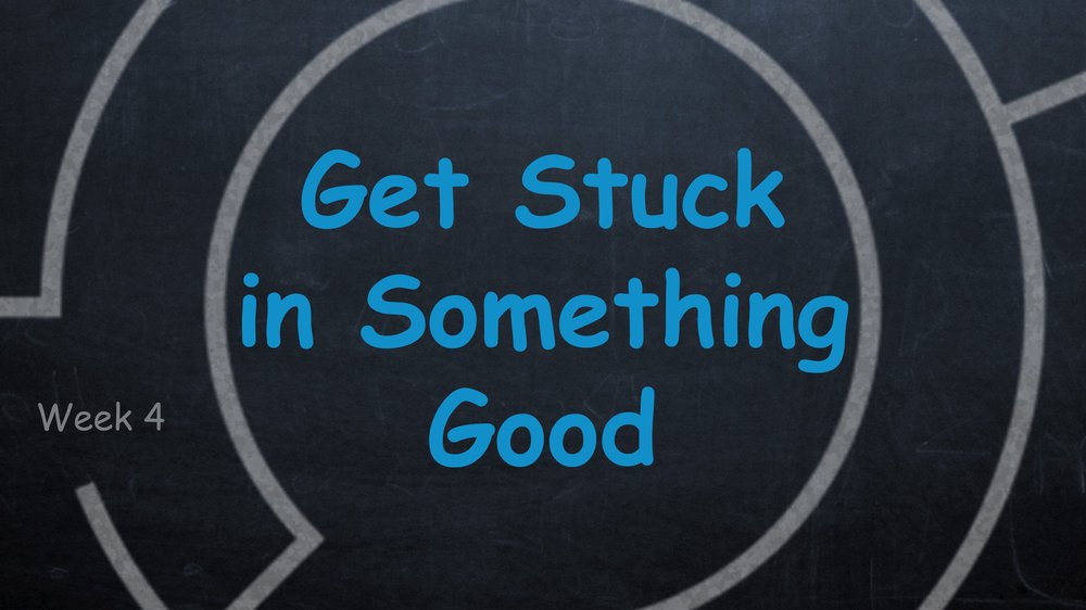 Get Stuck in Somthing Good -