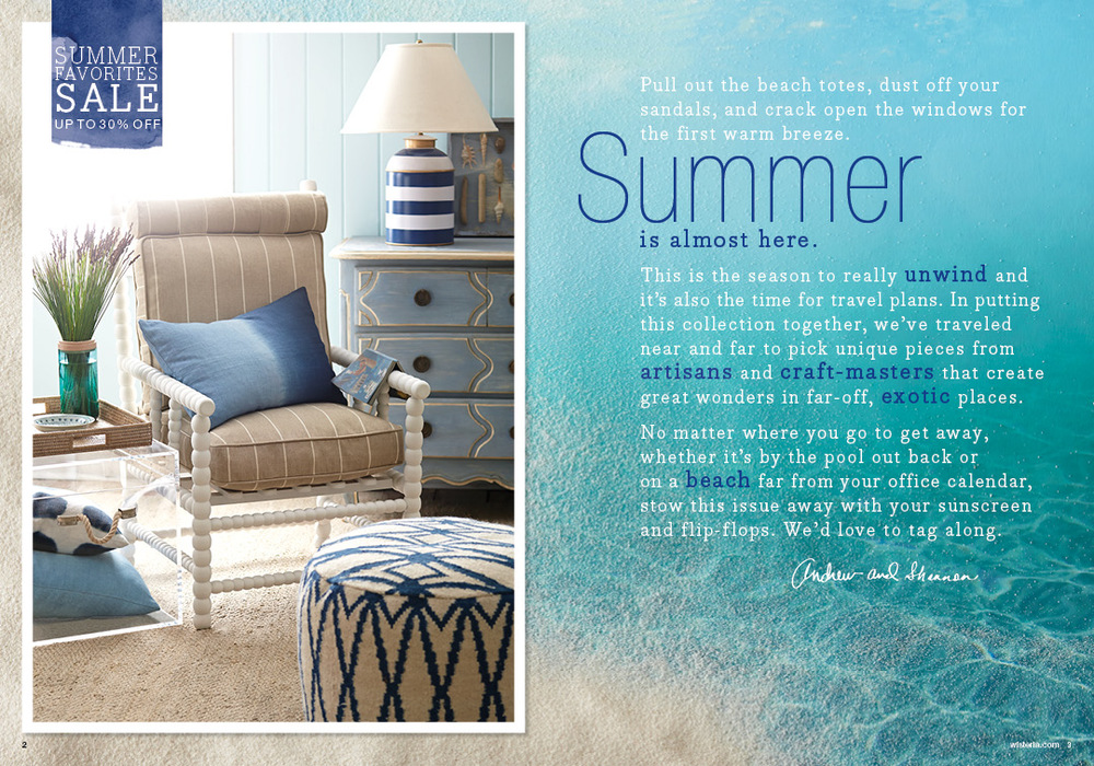 I began writing the opening letter in lieu of our Senior VP resigning. Our Brand team wanted to focus on getting people in the mood for summer, especially with the rather chilly year we had been experiencing. Inside the catalog, we featured vendors from all over the globe to capture the travel aspect of summer and focus on special Wisteria Exclusive items.