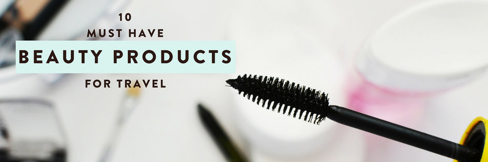 10 absolute must have beauty products for travel!