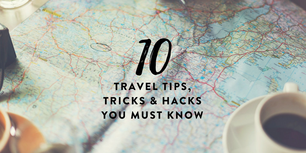 10 travel tips, tricks, and hacks you must know before you take off on your next journey!