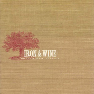 iron and wine creek drank the cradle