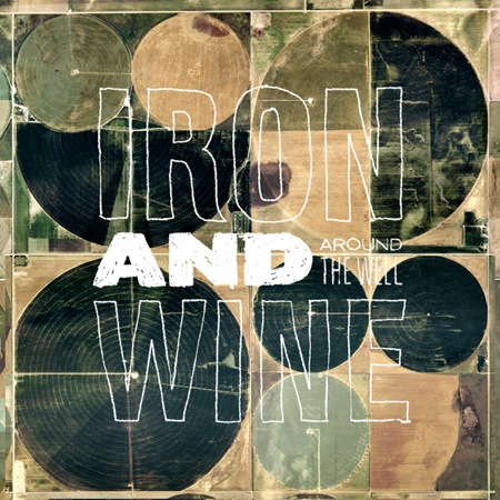 iron and wine around the well