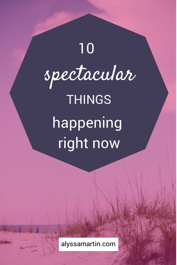 10 spectacular things happening in life + business right now. Inspired by Coach Jennie.