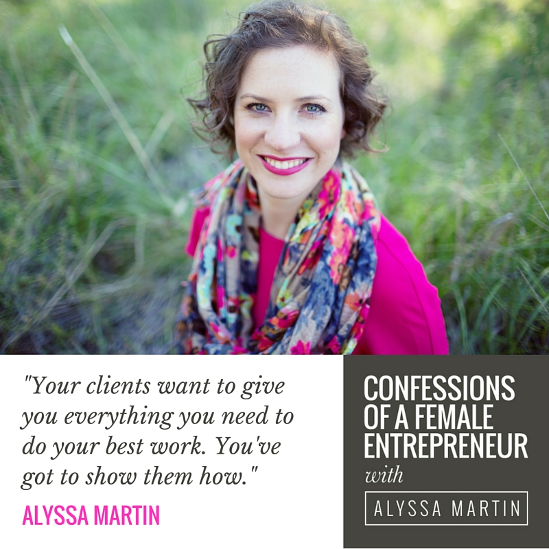Helping your clients be the best clients with Alyssa Martin on the Confessions of a Female Entrepreneur podcast #confessionspodcast