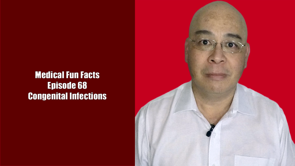 Medical Fun Facts Episode 68: Congenital Infections