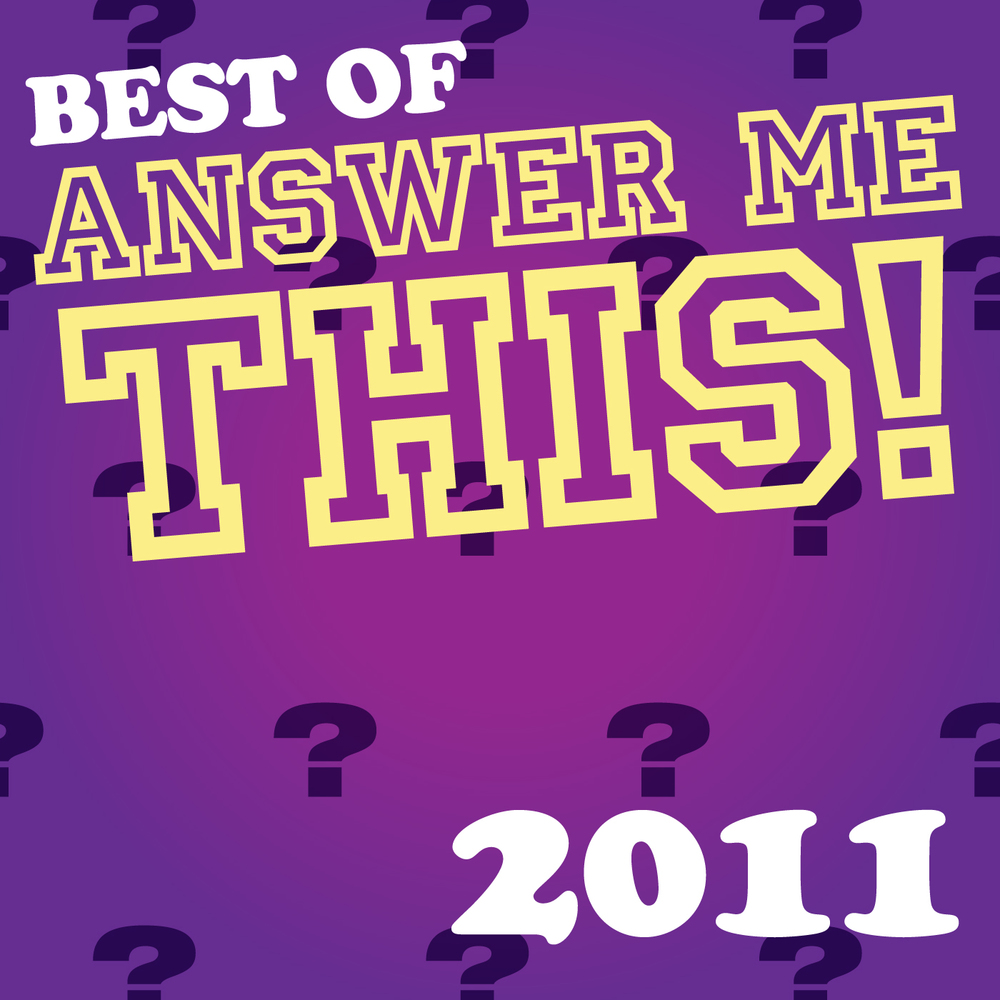 The Best Of Answer Me This 2011