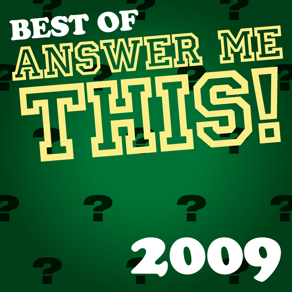 The Best Of Answer Me This! 2009