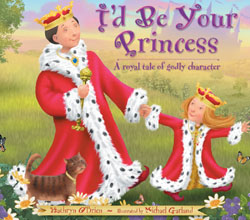 I'd Be Your Princess: A Royal Tale of Godly Character. By: Kathryn O'Brien. A perfect read-aloud for dads and daughters.