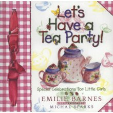 Let's Have a Tea Party: Special Celebrations for Little Girls.  By: Emilie Barnes.  Plans and recipes for six themed tea parties.