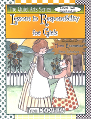 Lessons in Responsibility for Girls, Level 2 (also known as Home Economics for Homeschoolers). By: Anne White.  Simple projects with clear instructions to help girls learn skills for keeping a home.