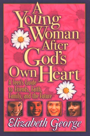 A Young Woman After God's Own Heart: A Teen's Guide to Friends, Faith, Family, and the Future. By: Elizabeth George.