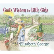 God's Wisdom for Little Girls: Virtues and Fun from Proverbs 31.   By: Elizabeth George.