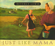 "Just Like Mama . By: Beverly Lewis. A story of a daughter who wants to be like her mama, but mama insists, ""Let's just be like Jesus."""