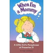 When I'm a Mommy: A Little Girl's Paraphrase of Proverbs 31.  By: Ginger Adair Fulton.