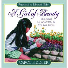 A Girl of Beauty: Building Character in Young Girls.  By: Carol Fiddler and Elisabeth Elliot.  An unusual scripture-based study of character including how to handle disappointments and being a sunshine maker.