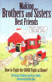 Making Brothers and Sisters Best Friends: How to Fight the Good Fight at Home. By: Grace, Stephen and Sarah Mally.  Humorous and practical suggestions to bring peace between siblings.