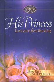 His Princess: Love Letters from Your King.  By: Sheri Rose Shepherd.  A devotional with powerful words of encouragement and identity.
