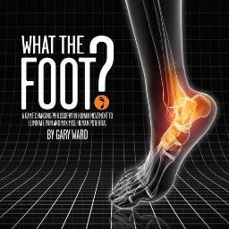 what-the-foot gary-ward foot-biomechanics