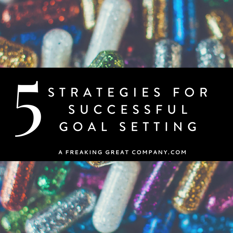 5-simple-strategies-for-successful-goal-setting_a-freaking-great-company