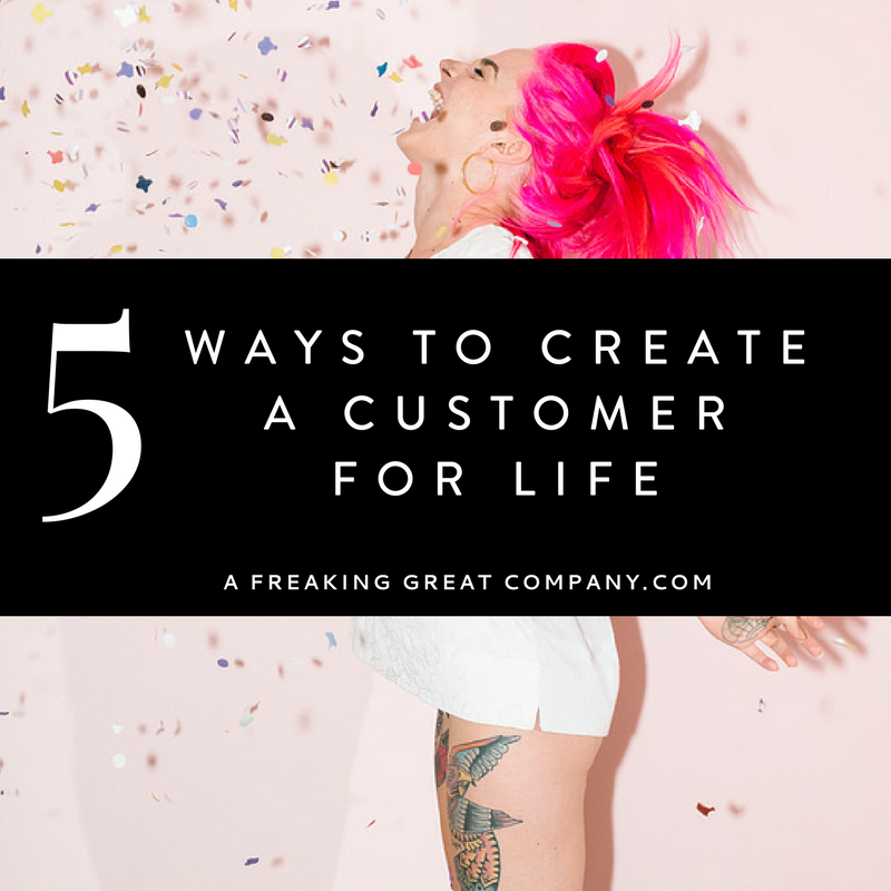5-ways-to-create-a-customer-for-life
