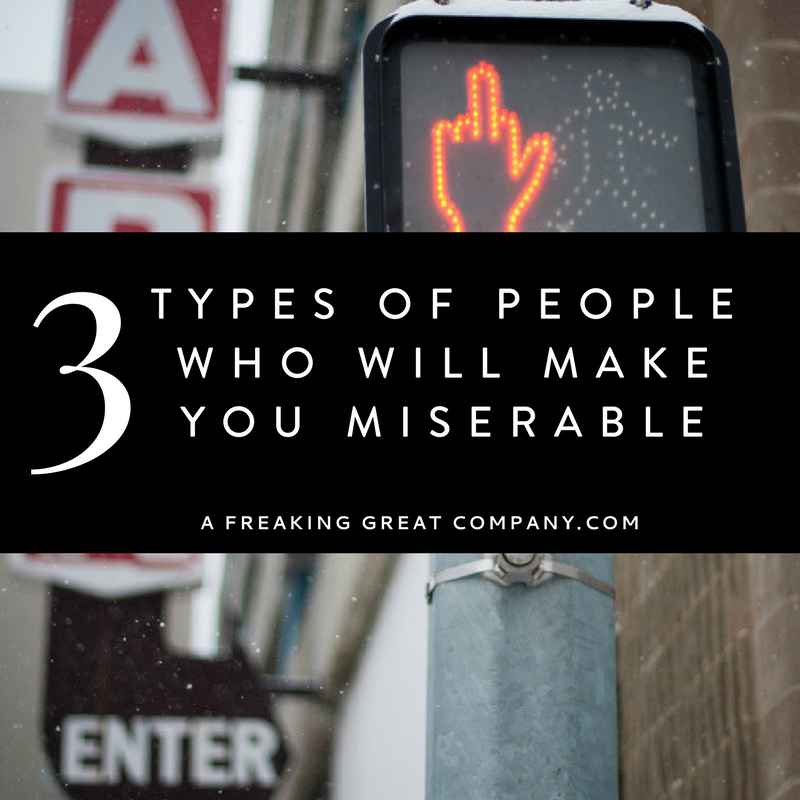 3-types-of-people-who-will-make-you-miserable