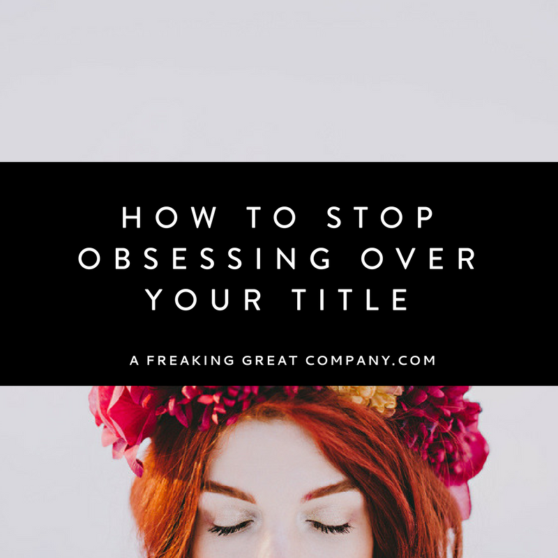 how-stop-obsessing-over-your-title