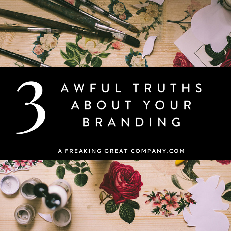 3-awful-truths-about-your-branding