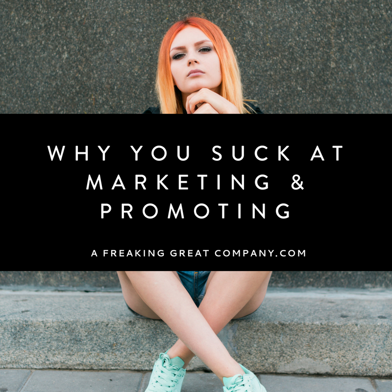why-you-suck-at-marketing-and-promoting-your-business