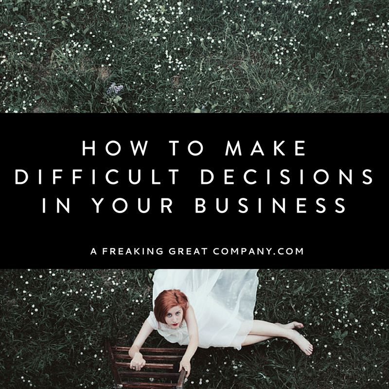 how-to-make-difficult-decisions-a-freaking-great-company