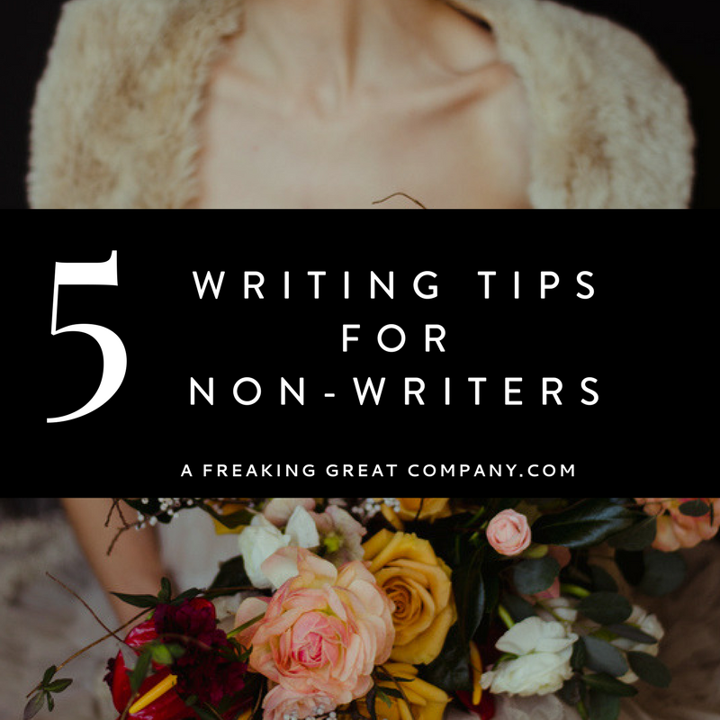 5-writing-tips-for-non-writers_A Freaking Great Company