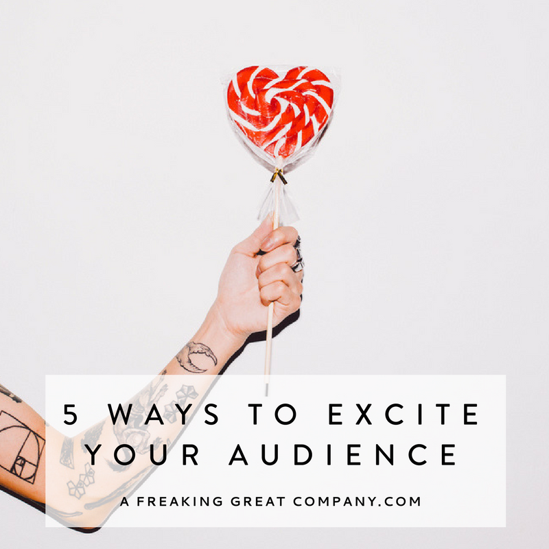 5 Ways To Excite Your Audience