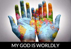 My God is worldly.jpg