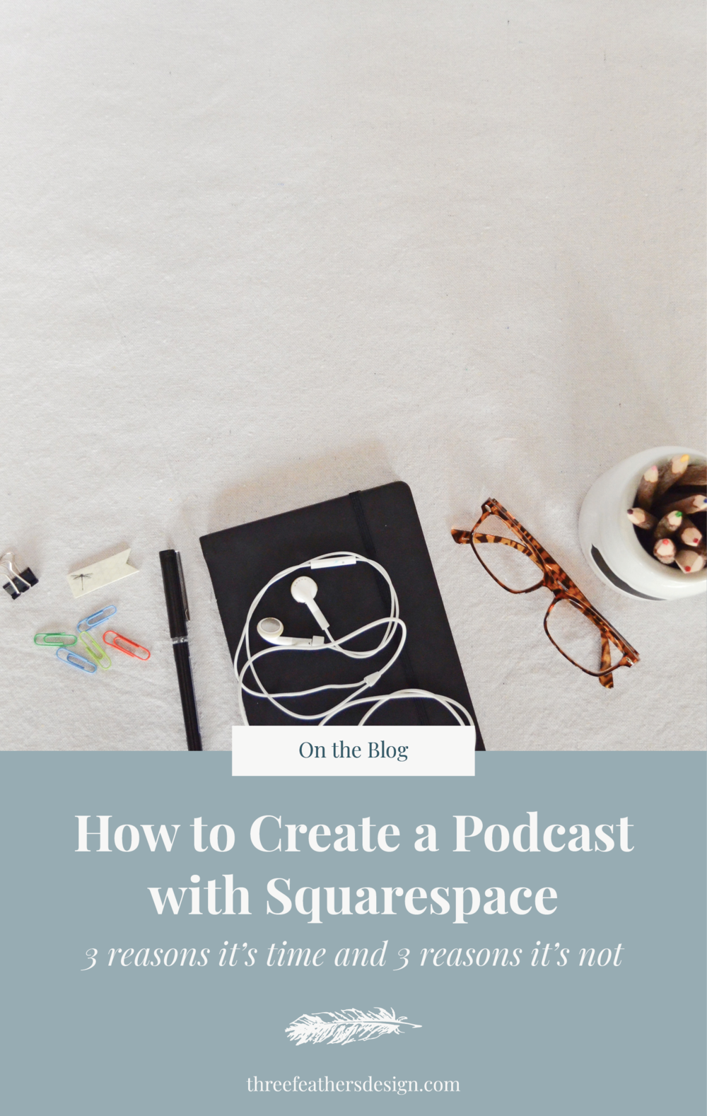 How to Create a Podcast with Squarespace | Three Feathers Design | threefeathersdesign.com