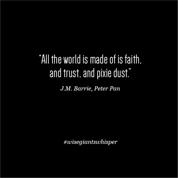 Typography_FamousQuotes_Black_All the world is made of is faith and trust and pixie dust. J.M Barrie, Peter Pan