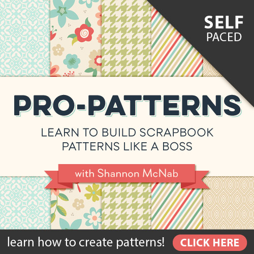 Pro-Patterns: Learn to Build Scrapbook Patterns Like a Boss with Shannon McNab at Scrapaneers